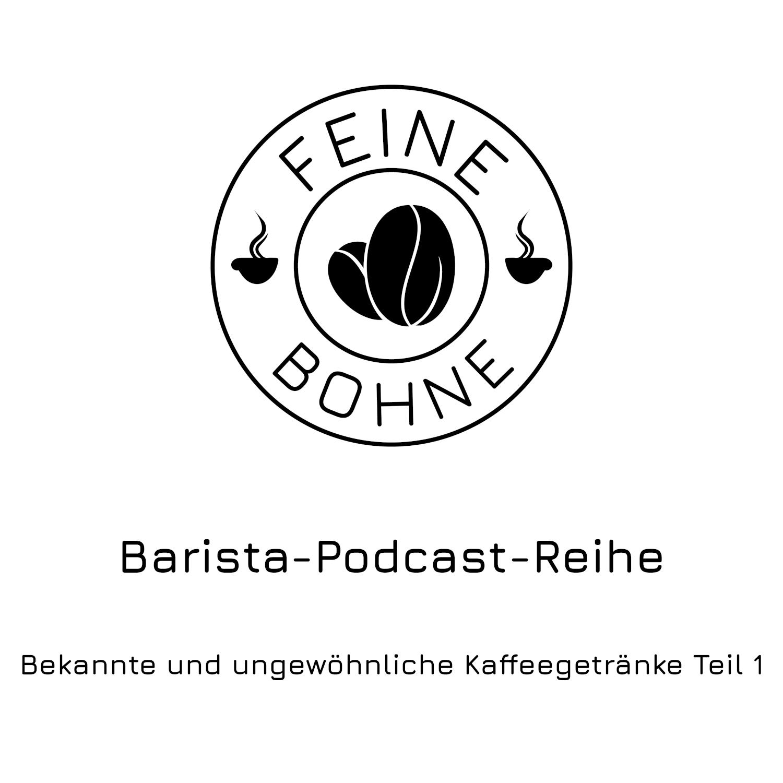 #13 Bekannte und ungewöhnliche Kaffeegetränke Teil 1 | Barista-Podcast-Reihe